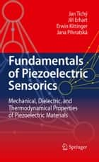 Fundamentals of Piezoelectric Sensorics ebook by Jan Tichý,Jirí Erhart,Erwin Kittinger,Jana Prívratská
