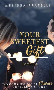 Your sweetest gift - Ancora un po' di Charlie Christmas story ebook by Melissa Pratelli