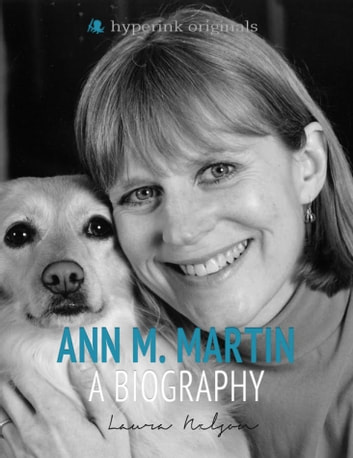 Ann M. Martin: A Biography ebook by Laura Nalgan