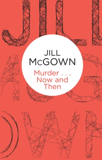 Murder... Now and Then ebook by Jill McGown