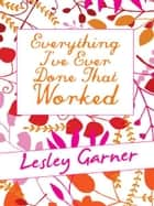 Everything I've Ever Done That Worked ebook by Lesley Garner