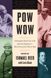 Pow-Wow - Charting the Fault Lines in the American Experience - Short Fiction from Then to Now ebook by Ishmael Reed, Carla Blank
