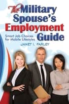 The Military Spouse's Employment Guide ebook by Janet I. Farley