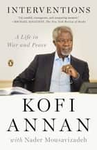 Interventions - A Life in War and Peace ebook by Kofi Annan, Nader Mousavizadeh