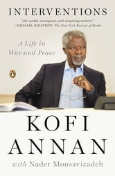 Interventions - A Life in War and Peace ebook by Kofi Annan,Nader Mousavizadeh
