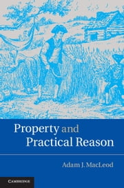 Property and Practical Reason ebook by Adam J. MacLeod