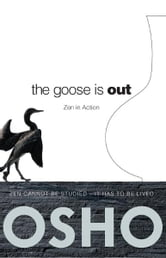 The Goose Is Out - Zen in Action ebook by Osho