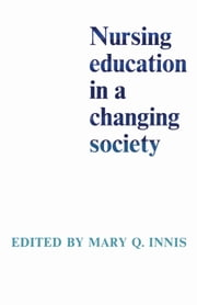 Nursing Education in a Changing Society ebook by Mary Innis