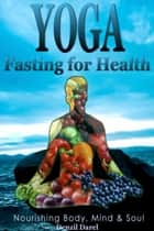 Yoga: Fasting And Eating For Health: Nutrition Education ebook by Denzil Darel