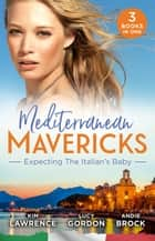 Mediterranean Mavericks - Expecting The Italian's Baby/One Night to Wedding Vows/Expecting the Fellani Heir/The Shock Cassano Baby ebook by Andie Brock, Lucy Gordon, Kim Lawrence