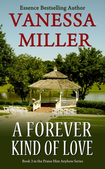 A Forever Kind of Love (book 3- Praise Him Anyhow Series) ebook by Vanessa Miller