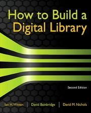 How to Build a Digital Library ebook by Ian H. Witten,David Bainbridge,David M. Nichols