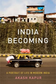 India Becoming - A Portrait of Life in Modern India ebook by Akash Kapur