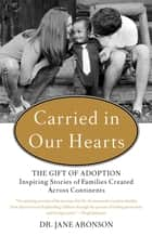 Carried in Our Hearts ebook by Jane Aronson