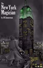 The New York Magician ebook by Jacob Zimmerman