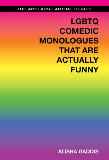 LGBTQ Comedic Monologues That Are Actually Funny ebook by Alisha Gaddis
