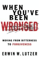 When You've Been Wronged ebook by Erwin Lutzer