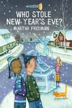 Who Stole New Year's Eve? - A Chickadee Court Mystery ebook by Martha Freeman, Eric Brace