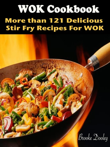 WOK Cookbook : More than 121 Delicious Stir Fry Recipes For WOK ebook by Brooke Dooley