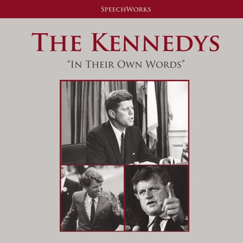 The Kennedys - In Their Own Words audiobook by SpeechWorks,SpeechWorks,SpeechWorks