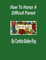 How to Honor a Difficult Parent ebook by Cynthia Bailey-Rug