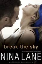 Break the Sky - A Spiral of Bliss Romance ebook by Nina Lane