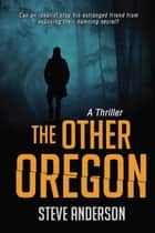The Other Oregon - A Thriller ebook by Steve Anderson