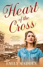 Heart Of The Cross ebook by Emily Madden
