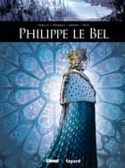Philippe Le Bel ebook by Mathieu Gabella, Christophe Regnault, Valérie Theis,...