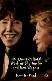 The Queer Cultural Work of Lily Tomlin and Jane Wagner ebook by Jennifer Reed
