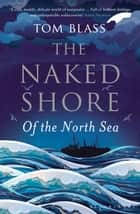 The Naked Shore ebook by Tom Blass