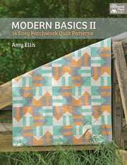 Modern Basics II - 14 Easy Patchwork Quilt Patterns ebook by Amy Ellis
