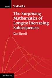 The Surprising Mathematics of Longest Increasing Subsequences ebook by Dan Romik