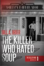 The Killer Who Hated Soup ebook by Bill A. Brier