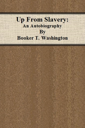 an examination of the autobiography up from slavery by booker t washington In 1872, at age sixteen, booker t washington entered hampton normal and  agricultural  his entrance examination to hampton was to clean a room   among his works was an autobiography titled up from slavery (1901),  character.