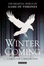 Winter is Coming - The Medieval World of Game of Thrones ebook by Caroylyne Larrington