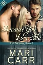 Because You Love Me ebook by Mari Carr