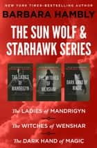 The Sun Wolf and Starhawk Series - The Ladies of Mandrigyn, The Witches of Wenshar, and The Dark Hand of Magic ebook by Barbara Hambly