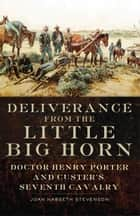 Deliverance from the Little Big Horn - Doctor Henry Porter and Custer's Seventh Cavalry eBook by Joan Nabseth Stevenson
