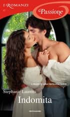 Indomita (I Romanzi Passione) ebook by Stephanie Laurens, Giuliano Claudio Acunzoli