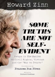 Howard Zinn, Some Truths Are Not Self-Evident ebook by Richard Kreitner (Editor)