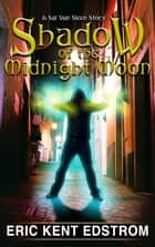 Shadow of the Midnight Moon ebook by Eric Kent Edstrom