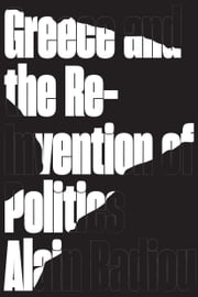 Greece and the Reinvention of Politics - on Greece ebook by Alain Badiou