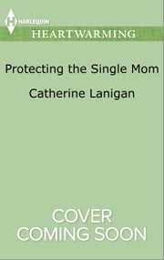 Protecting the Single Mom ebook by Catherine Lanigan