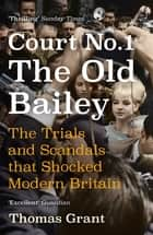 Court Number One - The Old Bailey Trials that Defined Modern Britain ebook by Thomas Grant