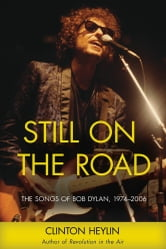 Still on the Road - The Songs of Bob Dylan, 1974-2006 ebook by Clinton Heylin