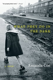 What They Do in the Dark: A Novel ebook by Amanda Coe