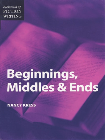 Elements of Fiction Writing - Beginnings, Middles & Ends ebook by Nancy Kress
