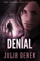 Denial - Girl Undercover ebook by Julia Derek