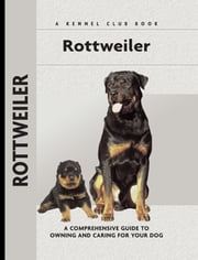 Rottweiler - A Comprehensive Guide to Owning and Caring for Your Dog ebook by Wilhelm Jonas